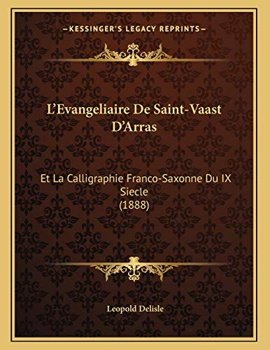 9781166679514: L'Evangeliaire de Saint-Vaast D'Arras: Et La Calligraphie Franco-Saxonne Du IX Siecle (1888)