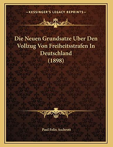9781166682804: Die Neuen Grundsatze Uber Den Vollzug Von Freiheitsstrafen In Deutschland (1898) (German Edition)