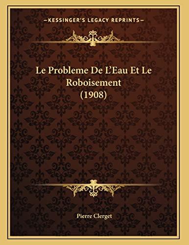 9781166683764: Le Probleme de L'Eau Et Le Roboisement (1908)