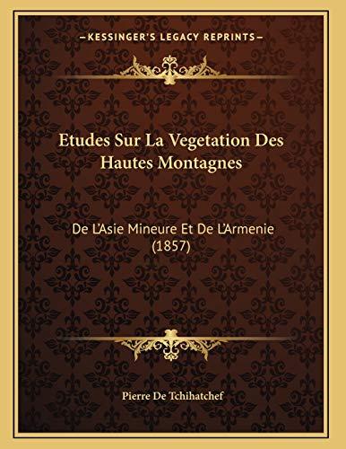 9781166685232: Etudes Sur La Vegetation Des Hautes Montagnes: de L'Asie Mineure Et de L'Armenie (1857)