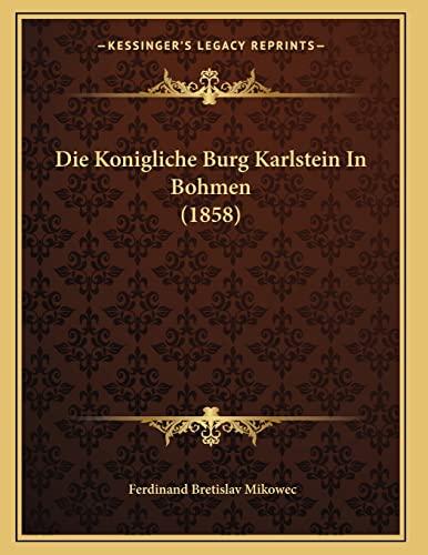 9781166690816: Die Konigliche Burg Karlstein In Bohmen (1858) (German Edition)