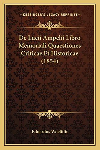 De Lucii Ampelii Libro Memoriali Quaestiones Criticae et Historicae - Eduardus Woelfflin