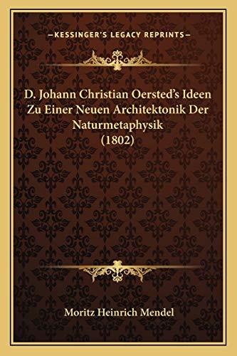 9781166694937: D. Johann Christian Oersted's Ideen Zu Einer Neuen Architektonik Der Naturmetaphysik (1802) (German Edition)