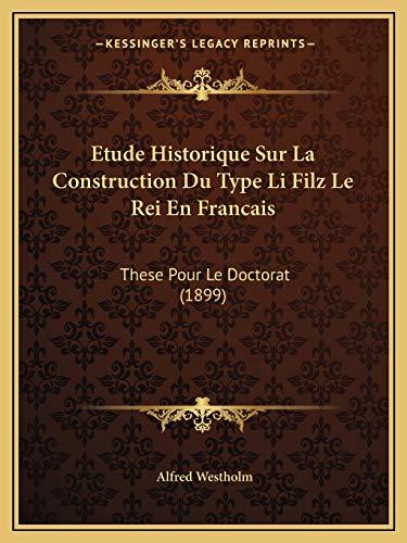Etude Historique Sur la Construction du Type Li Filz le Rei en Francais : These Pour le Doctorat (1899) - Alfred Westholm