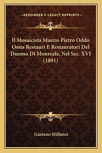 9781166696870: Il Mosaicista Mastro Pietro Oddo Ossia Restauri E Restauratori del Duomo Di Monreale, Nel SEC. XVI (1891)
