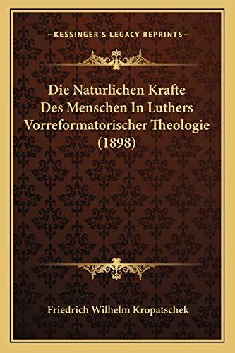 9781166697495: Die Naturlichen Krafte Des Menschen In Luthers Vorreformatorischer Theologie (1898) (German Edition)