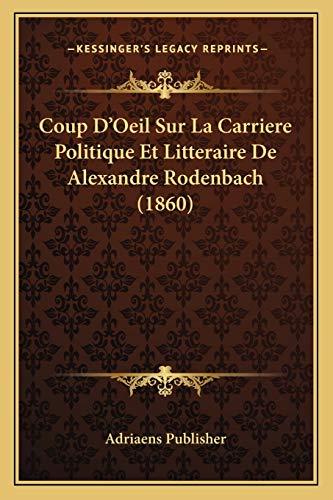 9781166699987: Coup D'Oeil Sur La Carriere Politique Et Litteraire de Alexandre Rodenbach (1860)