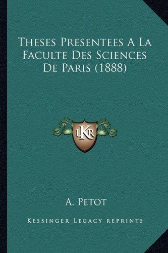 Theses Presentees a la Faculte des Sciences de Paris by A Petot 2010 Paperback - A. Petot