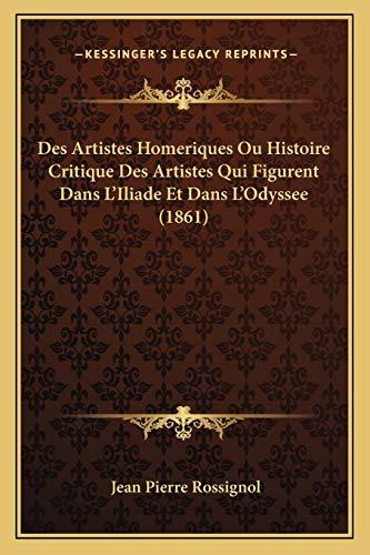 9781166705046: Des Artistes Homeriques Ou Histoire Critique Des Artistes Qui Figurent Dans L'Iliade Et Dans L'Odyssee (1861)