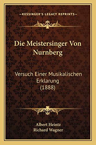 9781166705794: Die Meistersinger Von Nurnberg: Versuch Einer Musikalischen Erklarung (1888) (German Edition)