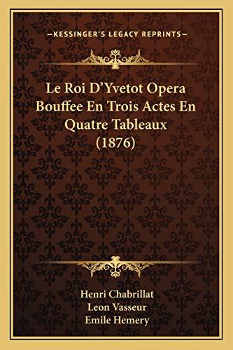 9781166706050: Le Roi D'Yvetot Opera Bouffee En Trois Actes En Quatre Tableaux (1876)