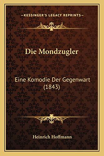 Die Mondzugler: Eine Komodie Der Gegenwart (1843) (German Edition) (1166708578) by Hoffmann, Heinrich
