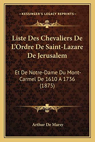 9781166708900: Liste Des Chevaliers de L'Ordre de Saint-Lazare de Jerusalem: Et de Notre-Dame Du Mont-Carmel de 1610 a 1736 (1875)