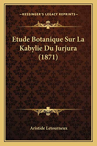 9781166709006: Etude Botanique Sur La Kabylie Du Jurjura (1871) (French Edition)