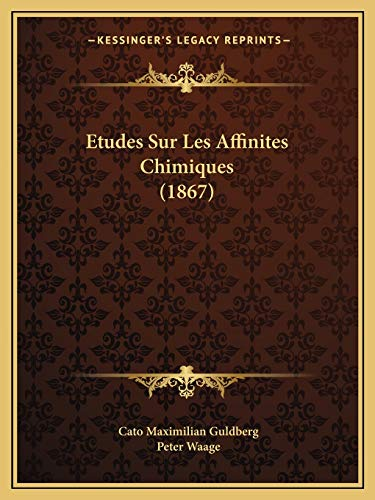 9781166709044: Etudes Sur Les Affinites Chimiques (1867) (French Edition)