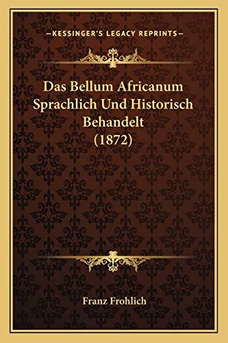 9781166711368: Das Bellum Africanum Sprachlich Und Historisch Behandelt (1872) (German Edition)