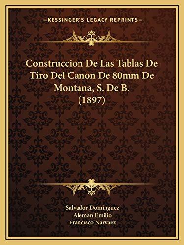 9781166713966: Construccion De Las Tablas De Tiro Del Canon De 80mm De Montana, S. De B. (1897) (Spanish Edition)