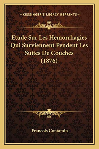 9781166715052: Etude Sur Les Hemorrhagies Qui Surviennent Pendent Les Suites de Couches (1876)