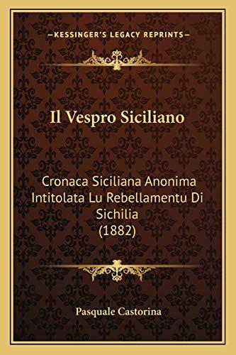 Il Vespro Siciliano Cronaca Siciliana Anonima Intitolata: Pasquale Castorina
