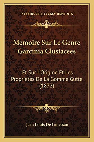 9781166716431: Memoire Sur Le Genre Garcinia Clusiacees: Et Sur L'Origine Et Les Proprietes De La Gomme Gutte (1872) (French Edition)