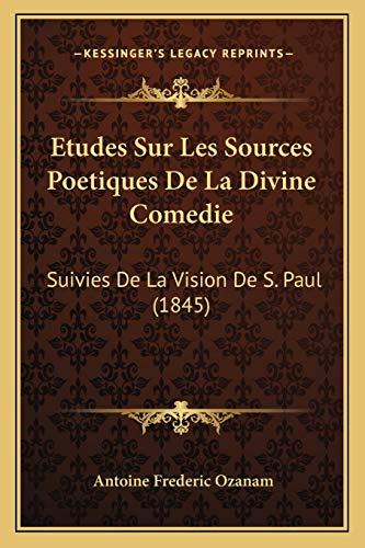 9781166719975: Etudes Sur Les Sources Poetiques de La Divine Comedie: Suivies de La Vision de S. Paul (1845)