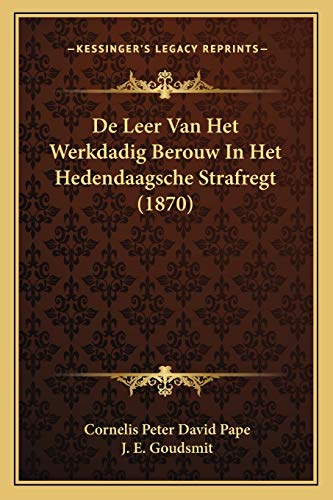 9781166721817: De Leer Van Het Werkdadig Berouw In Het Hedendaagsche Strafregt (1870) (Dutch Edition)