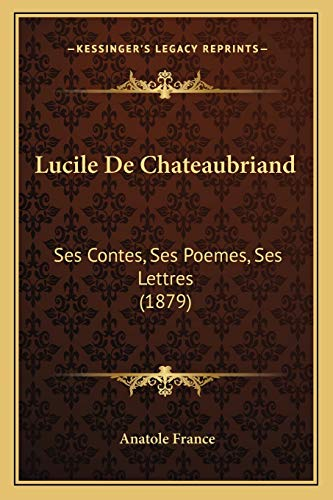 9781166722135: Lucile De Chateaubriand: Ses Contes, Ses Poemes, Ses Lettres (1879) (French Edition)