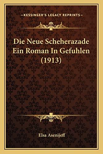 9781166723668: Die Neue Scheherazade Ein Roman in Gefuhlen (1913)