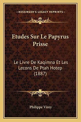 9781166724054: Etudes Sur Le Papyrus Prisse: Le Livre de Kaqimna Et Les Lecons de Ptah Hotep (1887)