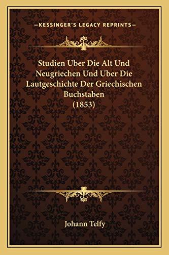 9781166724559: Studien Uber Die Alt Und Neugriechen Und Uber Die Lautgeschichte Der Griechischen Buchstaben (1853)