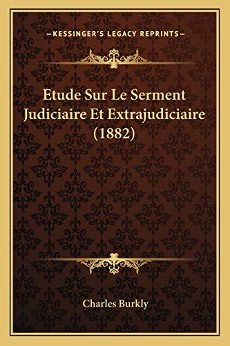 9781166724597: Etude Sur Le Serment Judiciaire Et Extrajudiciaire (1882) (French Edition)