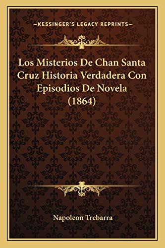 9781166725785: Los Misterios de Chan Santa Cruz Historia Verdadera Con Episodios de Novela (1864)