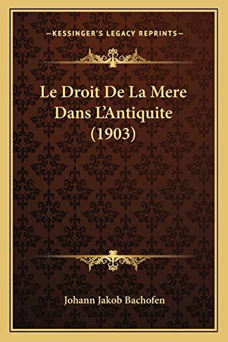 9781166733490: Le Droit de La Mere Dans L'Antiquite (1903)