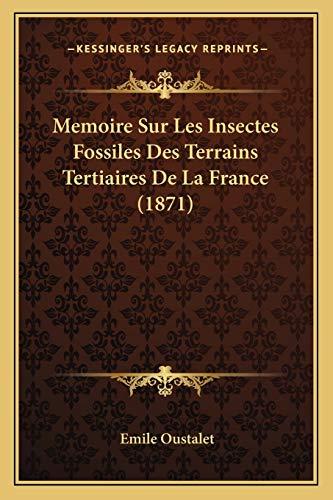 9781166737276: Memoire Sur Les Insectes Fossiles Des Terrains Tertiaires De La France (1871) (French Edition)