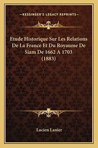9781166741396: Etude Historique Sur Les Relations de La France Et Du Royaume de Siam de 1662 a 1703 (1883)