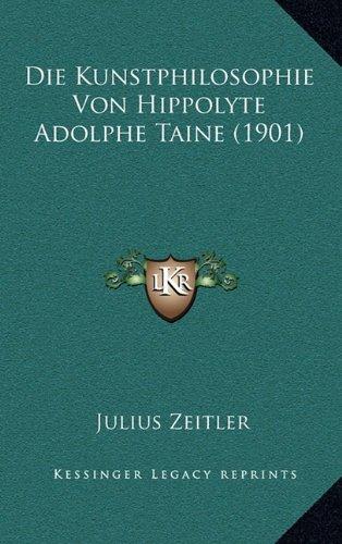 Die Kunstphilosophie Von Hippolyte Adolphe Taine by Julius Zeitler 2010 Paperback - Julius Zeitler