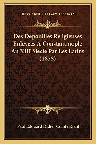 9781166743024: Des Depouilles Religieuses Enlevees a Constantinople Au XIII Siecle Par Les Latins (1875)