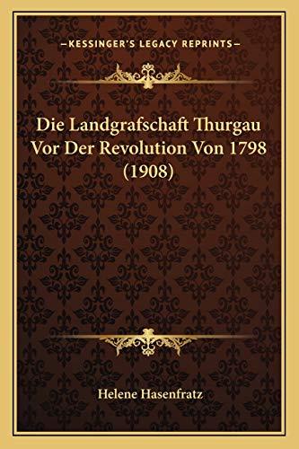 9781166743956: Die Landgrafschaft Thurgau Vor Der Revolution Von 1798 (1908) (German Edition)