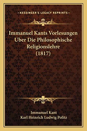 9781166744090: Immanuel Kants Vorlesungen Uber Die Philosophische Religionslehre (1817) (German Edition)