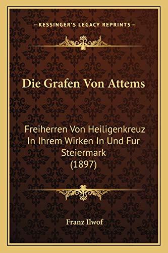 9781166744823: Die Grafen Von Attems: Freiherren Von Heiligenkreuz in Ihrem Wirken in Und Fur Steiermark (1897)