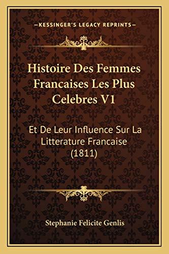 9781166745585: Histoire Des Femmes Francaises Les Plus Celebres V1: Et De Leur Influence Sur La Litterature Francaise (1811) (French Edition)