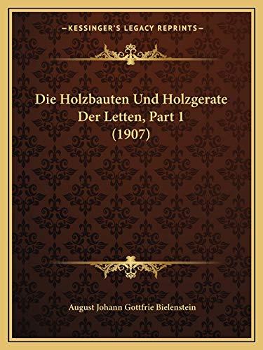 Die Holzbauten Und Holzgerate Der Letten, Part 1 (1907) - Bielenstein, August