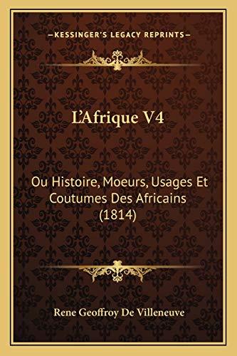 9781166751524: L'Afrique V4: Ou Histoire, Moeurs, Usages Et Coutumes Des Africains (1814) (French Edition)