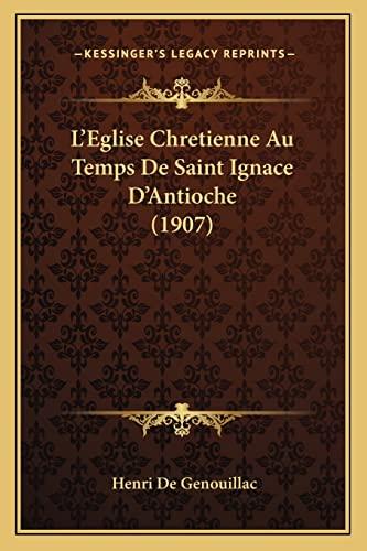 9781166754846: L'Eglise Chretienne Au Temps de Saint Ignace D'Antioche (1907)