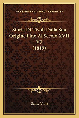 9781166756048: Storia Di Tivoli Dalla Sua Origine Fino Al Secolo XVII V3 (1819)