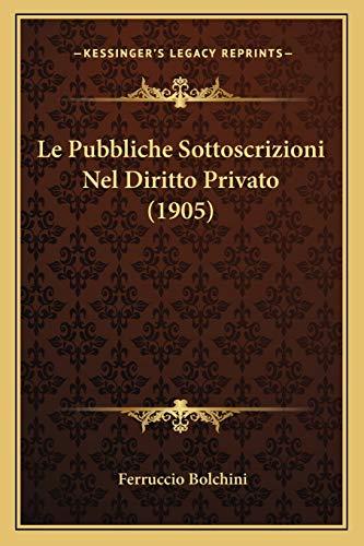 9781166762667: Le Pubbliche Sottoscrizioni Nel Diritto Privato (1905) (Italian Edition)