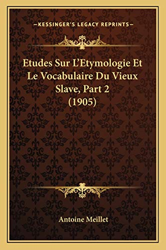 9781166764180: Etudes Sur L'Etymologie Et Le Vocabulaire Du Vieux Slave, Part 2 (1905) (French Edition)