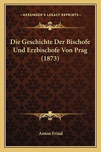 Die Geschichte der Bischofe und Erzbischofe Von Prag by Anton Frind 2010 Paperback - Anton Frind