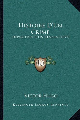 9781166765309: Histoire D'Un Crime: Deposition D'Un Temoin (1877)
