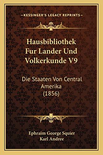 9781166767822: Hausbibliothek Fur Lander Und Volkerkunde V9: Die Staaten Von Central Amerika (1856) (German Edition)